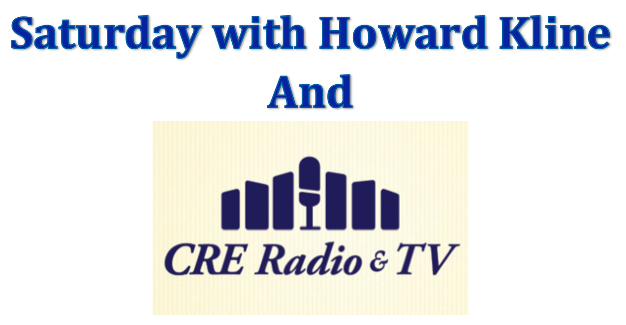 Saturday with Howard Kline and CRE Radio & TV, Episode 9