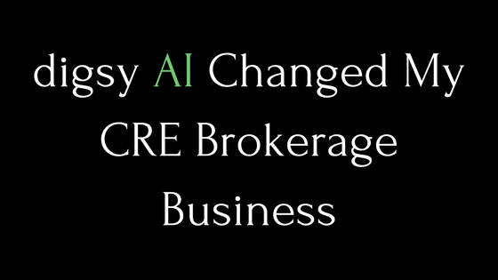 Digsy AI Changed My CRE Brokerage Business
