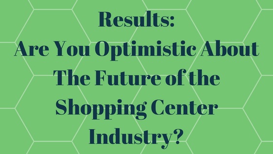 Poll Results: Are You Optimistic About the Future of the Shopping Center Industry?