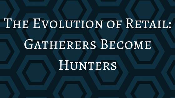 #LetsGetSmart - The Evolution of Retail: Gatherers Become Hunters