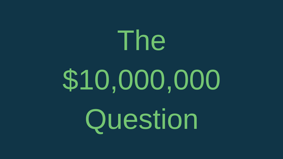 The $10,000,000 Question