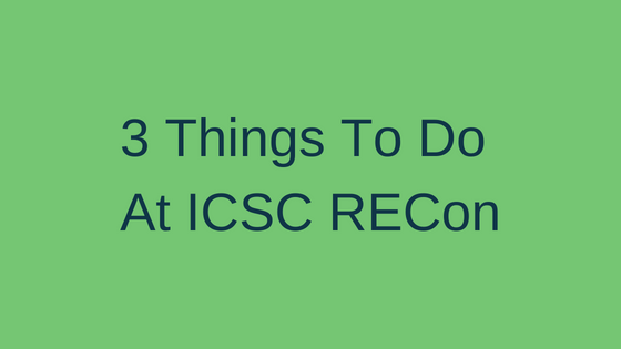 3 Things To Do At ICSC RECon