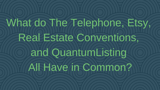 What do The Telephone, Etsy, Real Estate Conventions, and QuantumListing All Have in Common?
