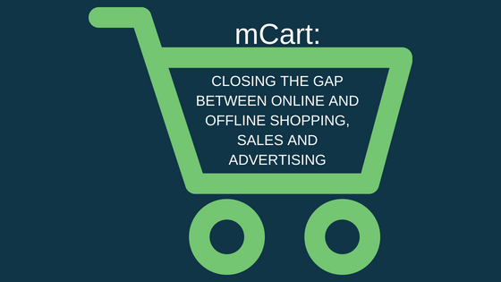 mCart: Closing the Gap Between Online and Offline Shopping, Sales and Advertising