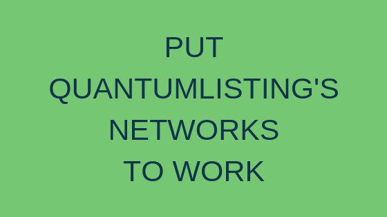 PUT QUANTUMLISTING NETWORKS TO WORK FOR YOU