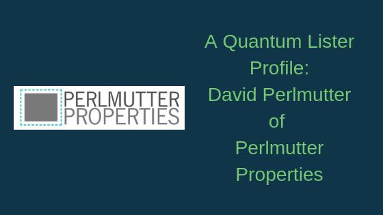 A Quantum Lister Profile: David Perlmutter of Perlmutter Properties