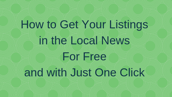 How to Get Your Listings in the Local News For Free and with Just One Click
