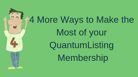 4 More Ways to Make the Most of your QuantumListing Membership