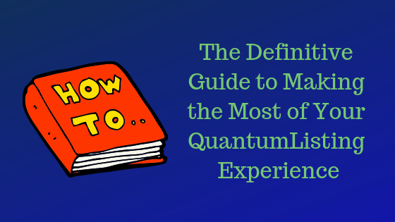 The Definitive Guide to Making the Most of Your QuantumListing Experience