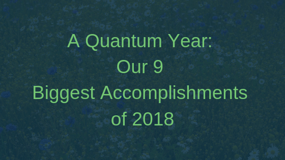 A Quantum Year: Our 9 Biggest Accomplishments of 2018