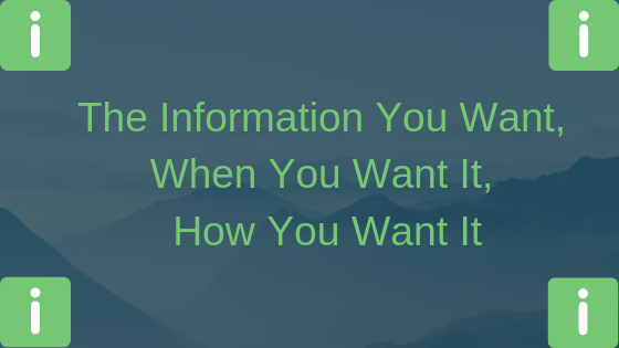 The Information You Want, When You Want It, How You Want It