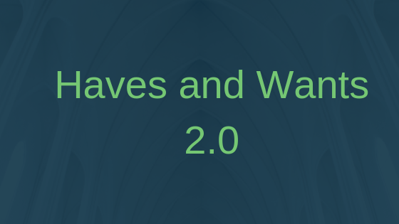 Haves and Wants 2.0