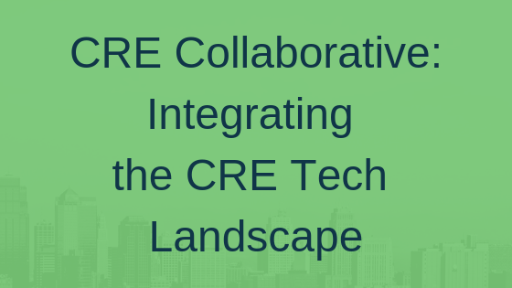 CRE Collaborative: Integrating the CRE Tech Landscape