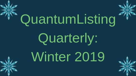 QuantumListing Quarterly: Winter 2019
