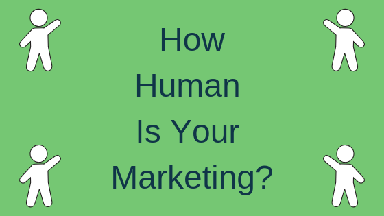 How Human Is Your Marketing?