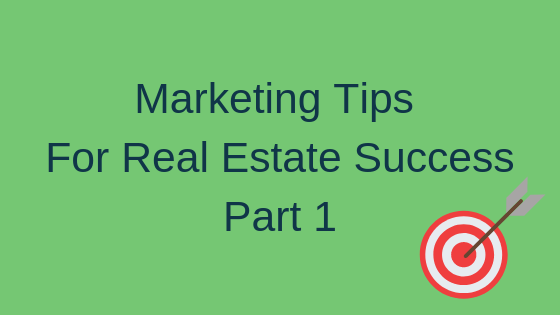 Marketing Tips for Real Estate Success, Part 1