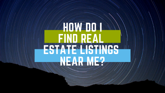 How Do I Find Real Estate Listings Near Me?