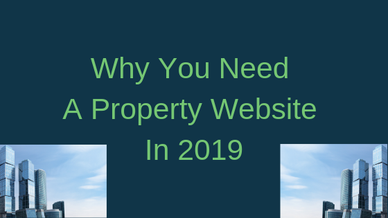 Why You Need A Property Website in 2019