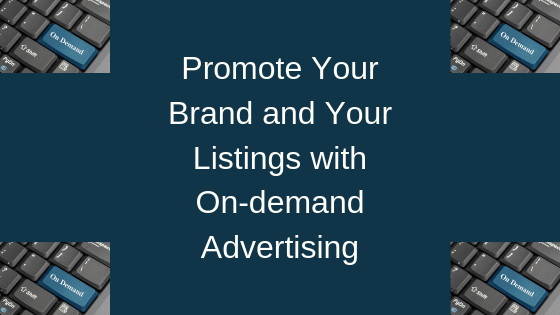 Promote Your Brand and Your Listings with On-Demand Advertising