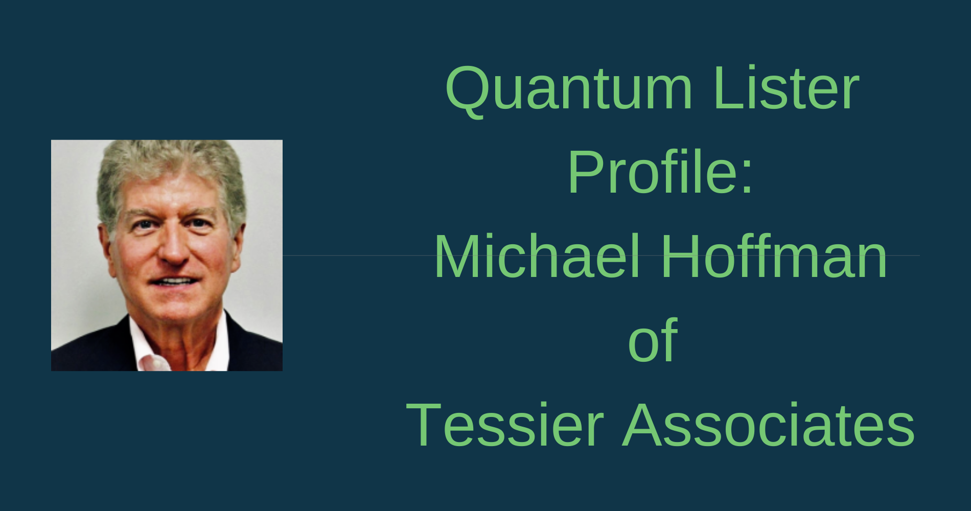 Quantum Lister Profile: Michael Hoffman of Tessier Associates