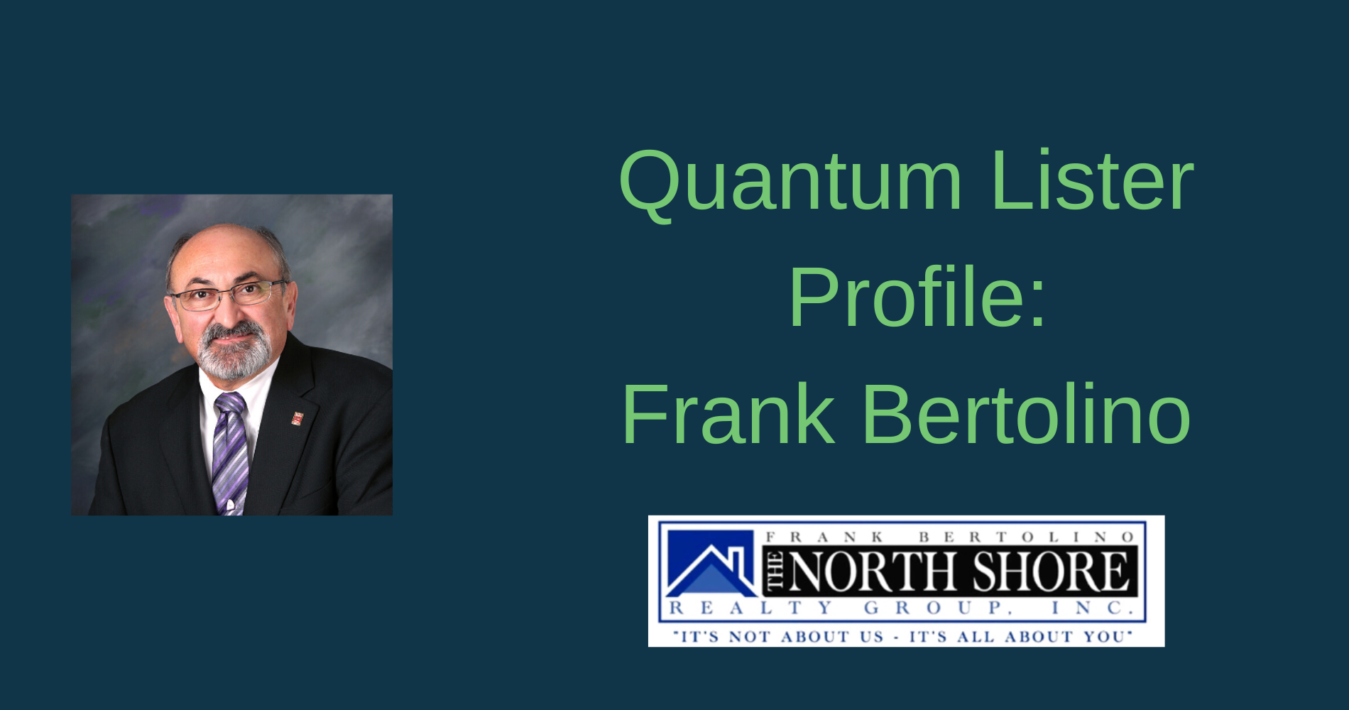 Quantum Lister Profile : Frank Bertolino of The North Shore Realty Group